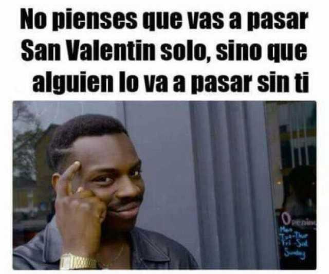 No pienses que vas a pasar San Valentín solo